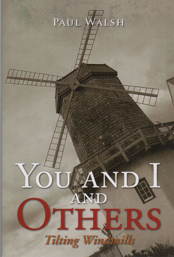 YOU AND I AND OTHERS: Tilting Windmills. Paul WALSH.