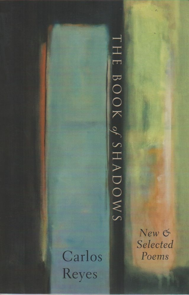 THE BOOK OF SHADOWS: New & Selected Poems. Carlos REYES.