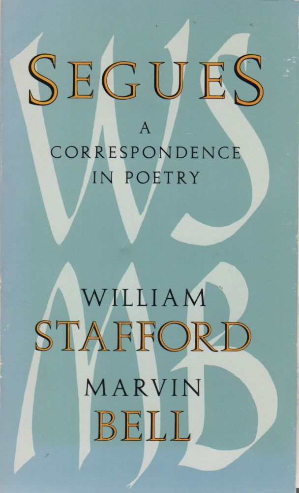 SEGUES: A Correspondence in Poetry. William STAFFORD, Marvin Bell.