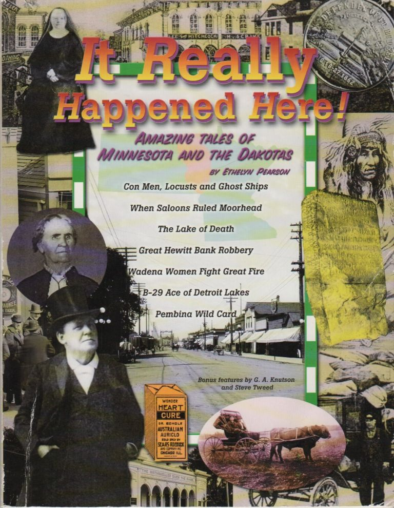 IT REALLY HAPPENED HERE! Amazing Tales of Minnesota and the Dakotas. Ethelyn PEARSON.