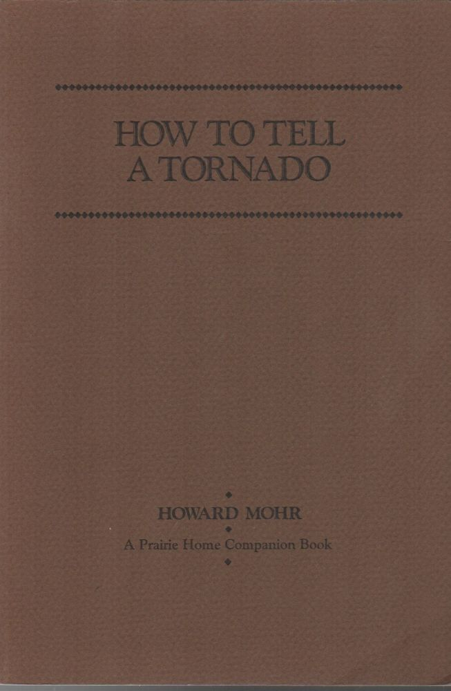 HOW TO TELL A TORNADO: A Prairie Home Companion Book. Howard MOHR.