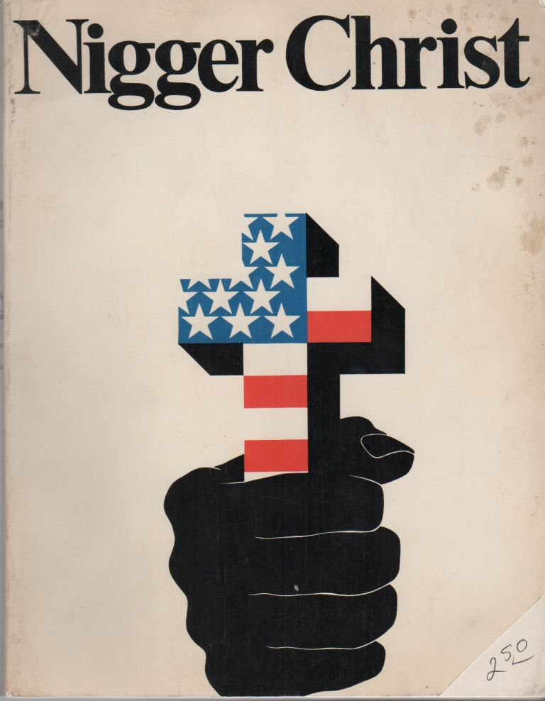 NIGGER CHRIST: An Easy to Read Analysis, Using Tape-Recorded Interviews, of How TV and the Other Communication Systems Make Americans See Themselves. Major Riddles Shattered. Conditions for Eruption of Past and Future Extreme Mass Communicators of Christ-Level Clearly Explained [Sic]. American Prince, Nigger Christ.