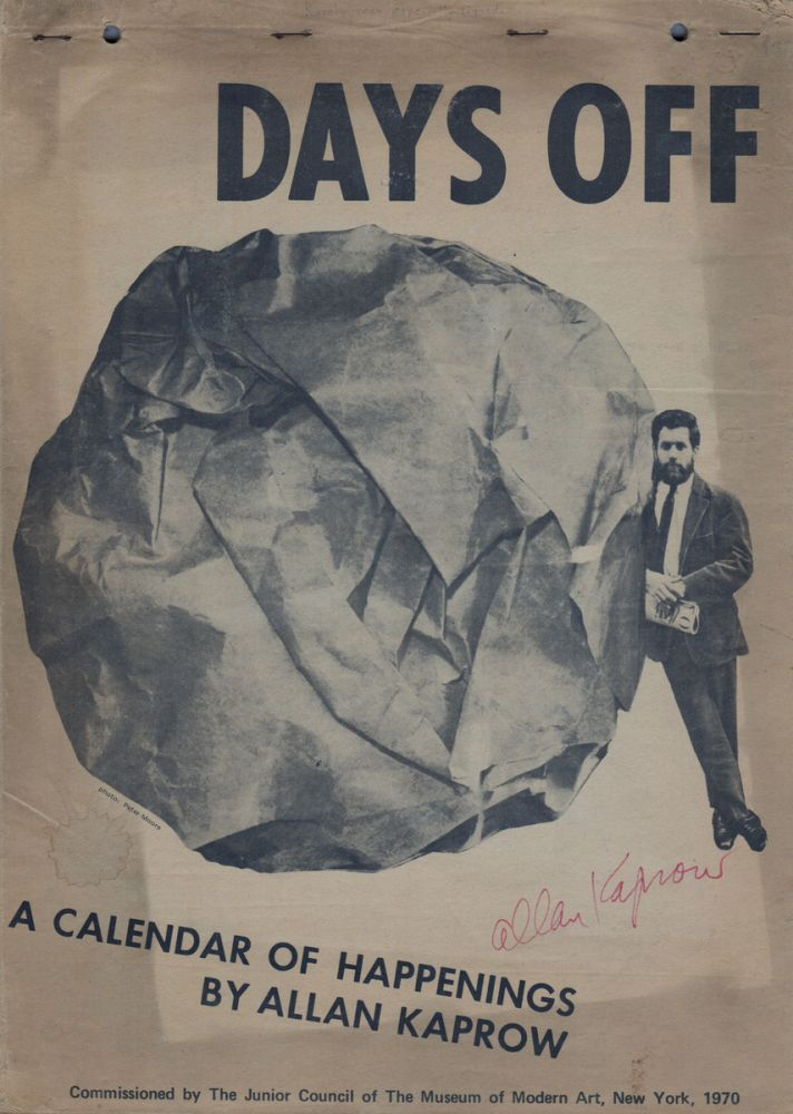 DAYS OFF: A Calendar of Happenings. Allan KAPROW.