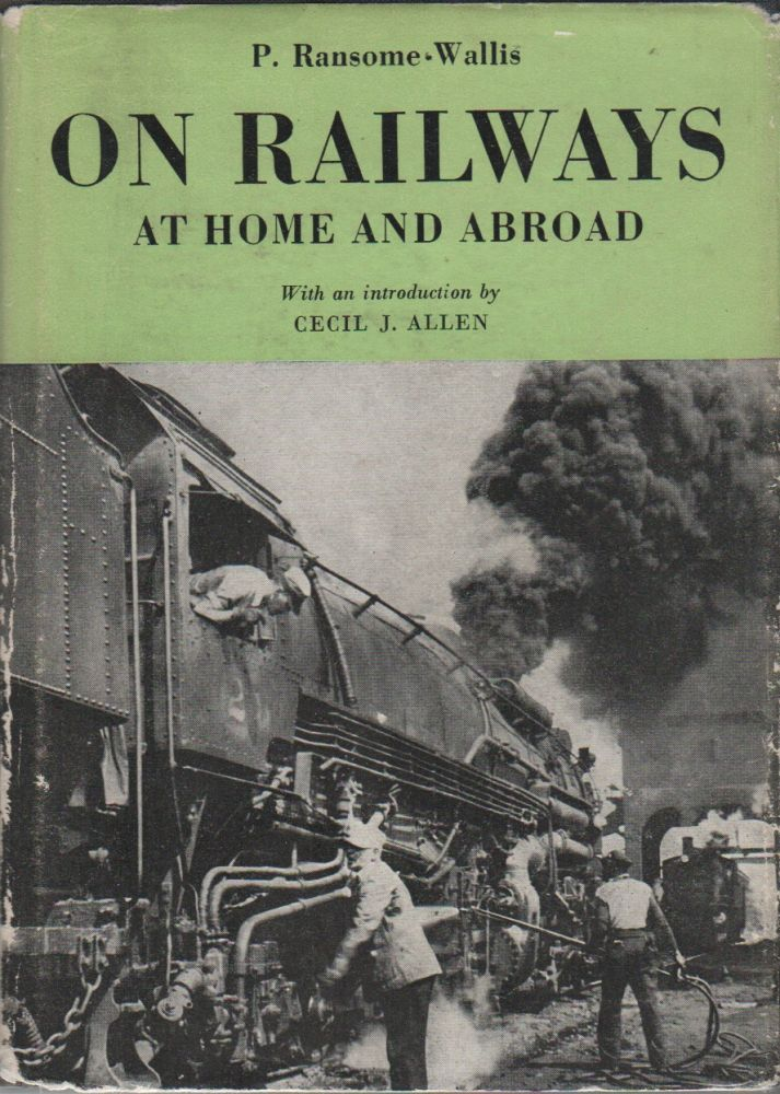 ON RAILWAYS: At Home and Abroad. P. RANSOME-WALLIS, Cecil J. Allen, Introduction.