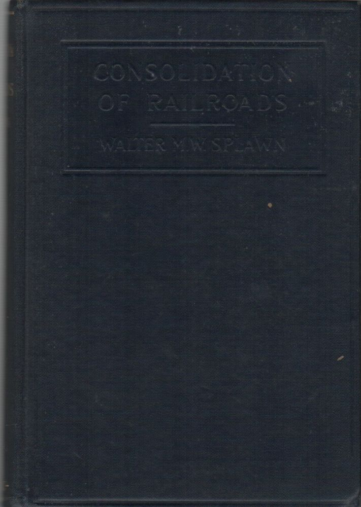 CONSOLIDATION OF RAILROADS. Walter M. W. SPLAWN.
