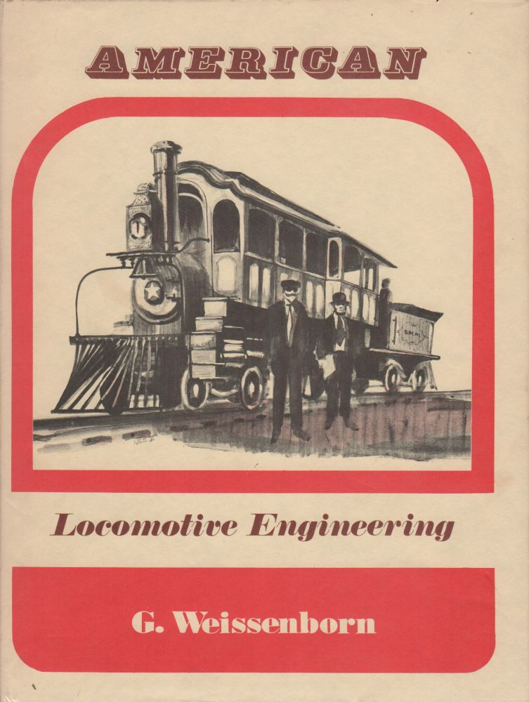 AMERICAN LOCOMOTIVE ENGINEERING AND RAILWAY MECHANISM. Illustrated. G. WEISSENBORN.