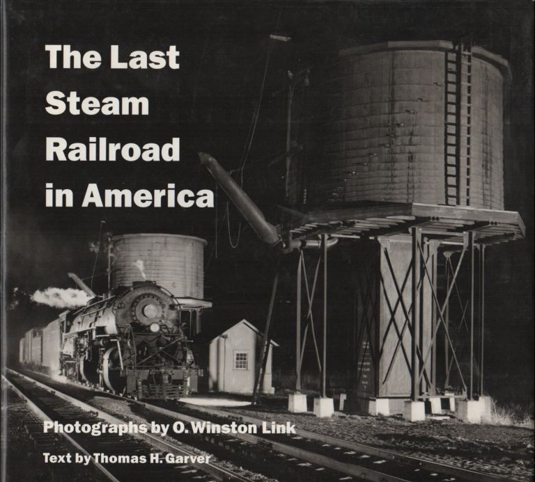 THE LAST STEAM RAILROAD IN AMERICA. O. Winston LINK, Thomas H. Garver, Photographs, Text.