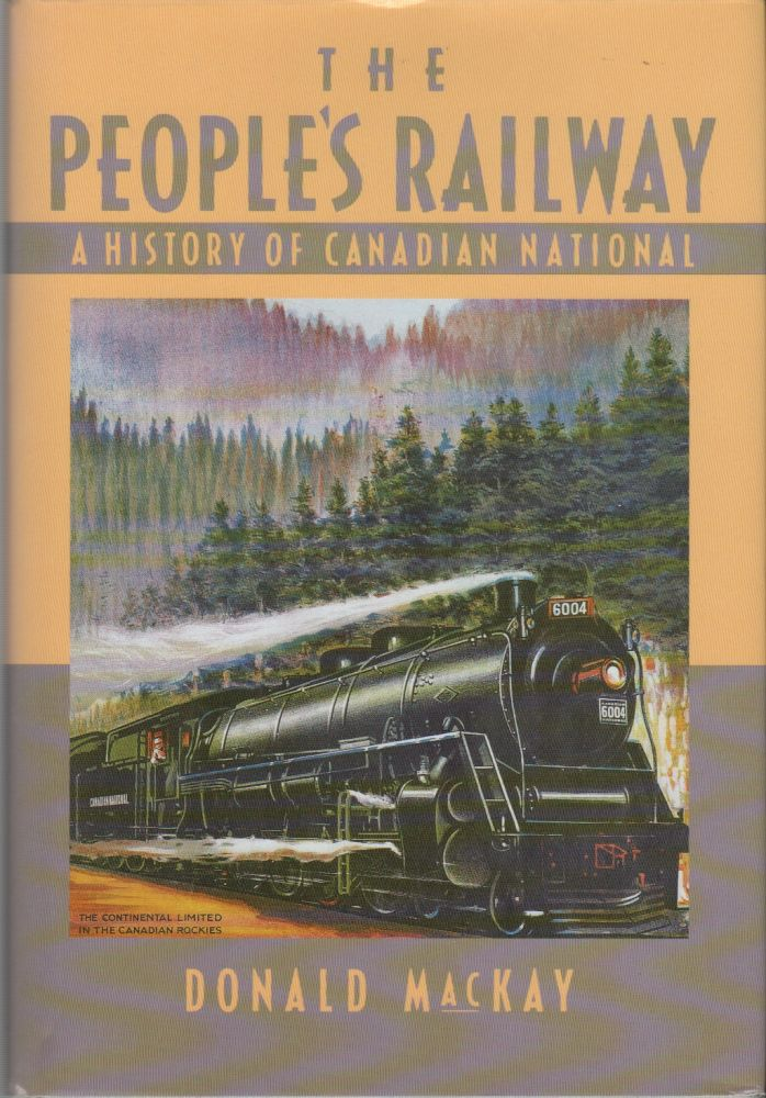 THE PEOPLE'S RAILWAY: A History of Canadian National. Donald MACKAY.