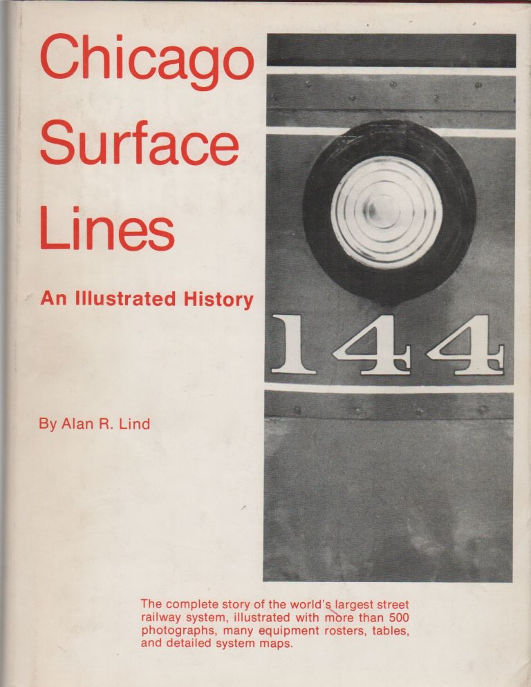 CHICAGO SURFACE LINES: An Illustrated History. Alan R. LIND.