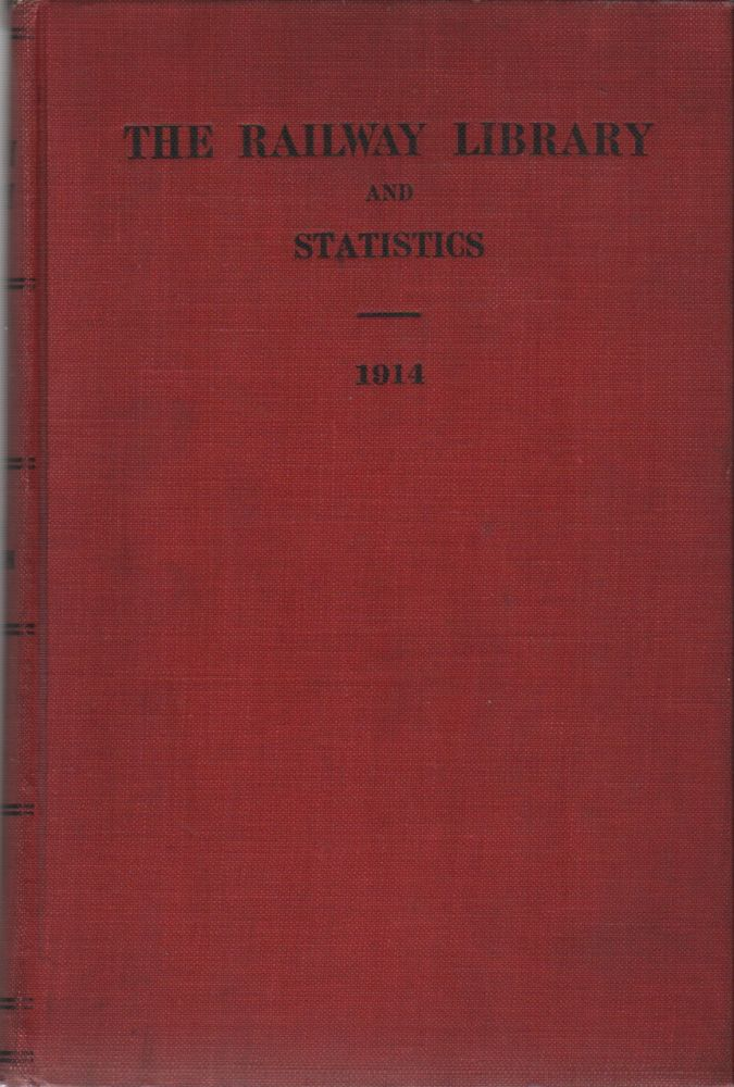 THE RAILWAY LIBRARY: 1914 (Sixth Series): A Collection of Addresses and Papers on Railway Subjects, Mostly Delivered or Published During the Year Named, Also Statistics for 1914. Slason THOMPSON.
