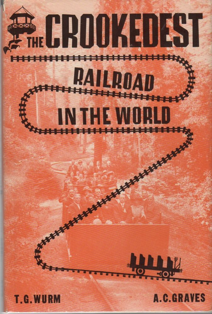 THE CROOKEDEST RAILROAD IN THE WORLD: A History of the Mt. Tamalpais and Muir Woods Railroad of California. Theodore G. WURM, Alvin C. Graves.