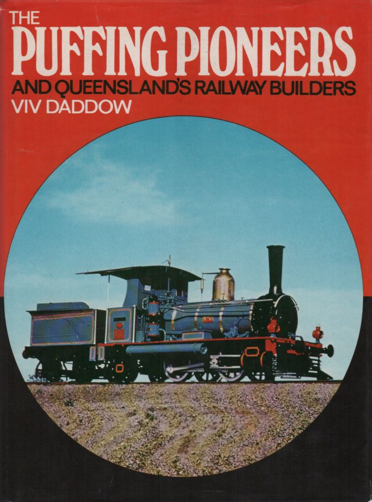 THE PUFFING PIONEERS AND QUEENSLAND'S RAILWAY BUILDERS. Viv DADDOW.