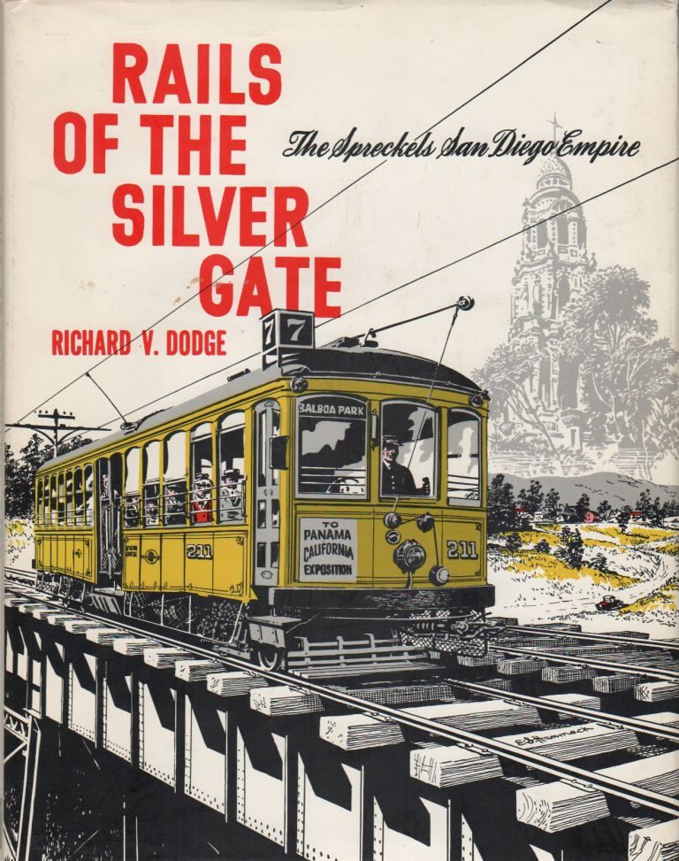 RAILS OF THE SILVER GATE: The Spreckels San Diego Empire. Richard V. DODGE.