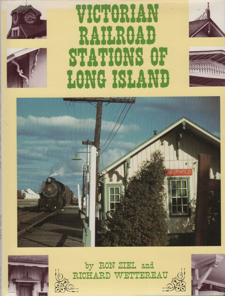 VICTORIAN RAILROAD STATIONS OF LONG ISLAND. Ron ZIEL, Richard Wettereau.