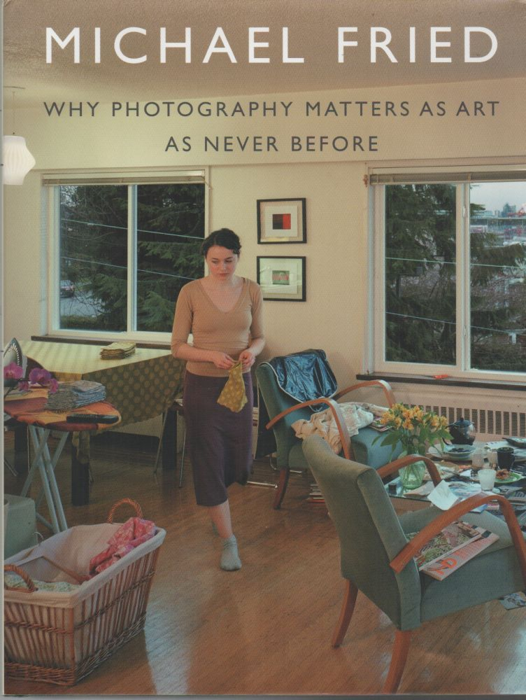 WHY PHOTOGRAPHY MATTERS AS ART AS NEVER BEFORE. Michael FRIED.