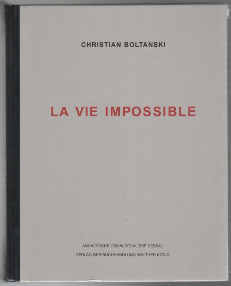 LA VIE IMPOSSIBLE. Christian BOLTANSKI.