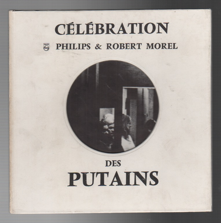 CÉLÉBRATION DES PUTAINS. Robert MOREL, Philips.
