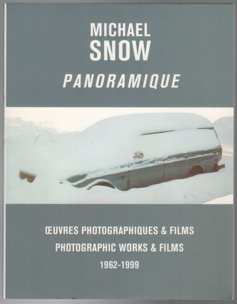 PANORAMIQUE: Œuvres Photographiques & Films / Photographic Works & Films 1962-1999. Michael SNOW.