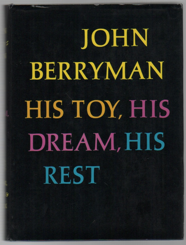 HIS TOY, HIS DREAM, HIS REST: 308 Dream Songs. John BERRYMAN.