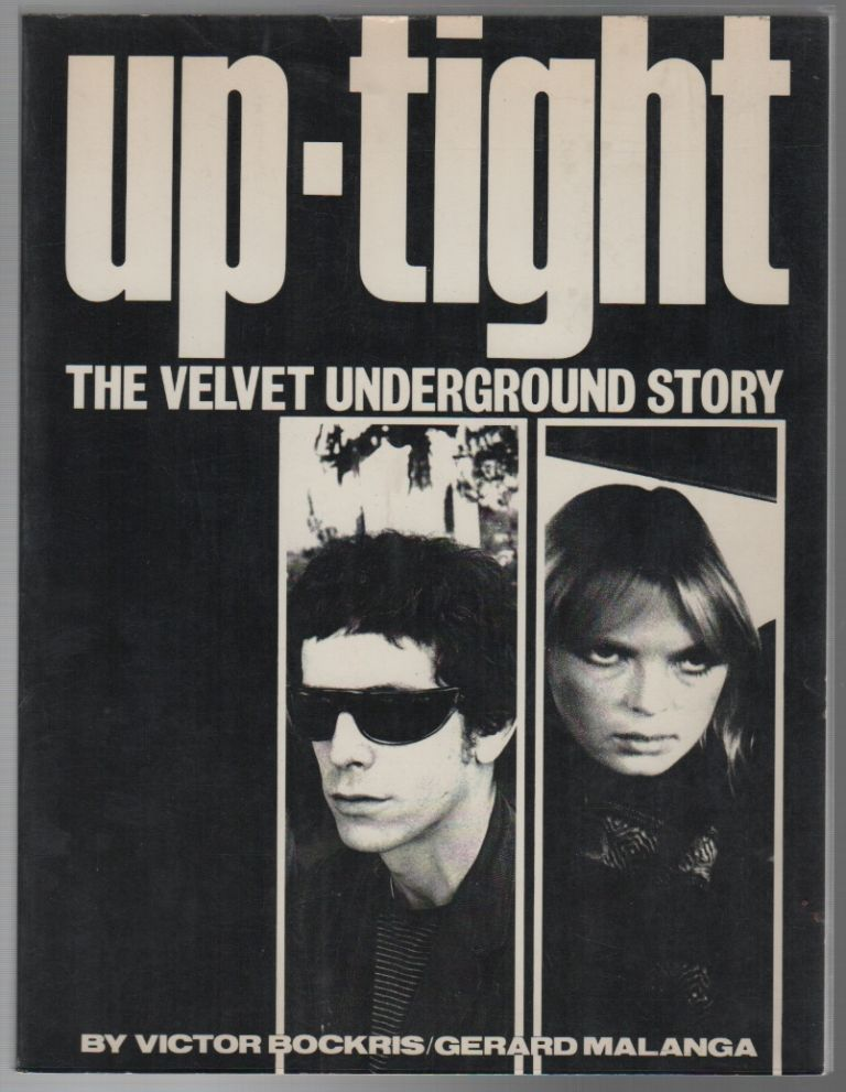 UP-TIGHT: The Velvet Underground Story. Music, Victor BOCKRIS, Gerard Malanga.