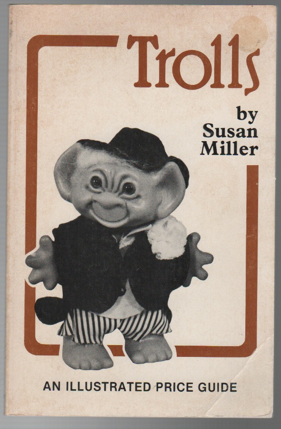 TROLLS: An Illustrated Price Guide. Fandom, Susan . MILLER, Dolls.