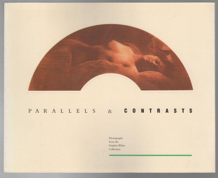 PARALLELS & CONTRASTS: Photographs from the Stephen White Collection. Stephen WHITE.