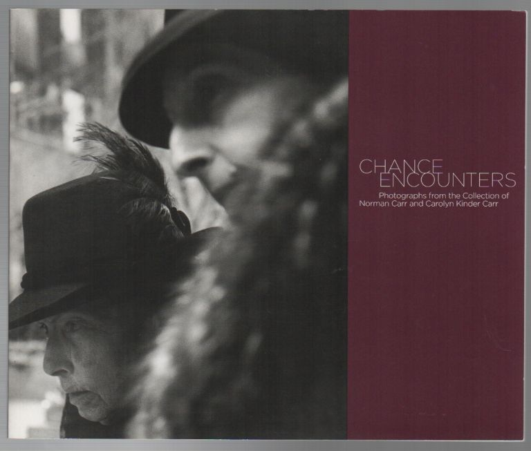 CHANCE ENCOUNTERS: Photographs from the Collection of Norman Carr and Carolyn Kinder Carr. Paul ROTH, curator.