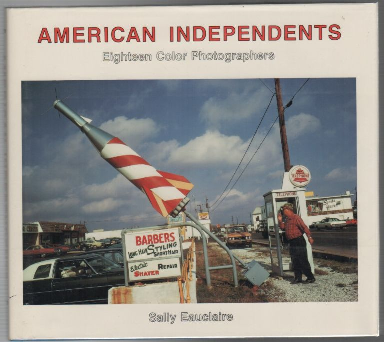 AMERICAN INDEPENDENTS: Eighteen Color Photographers. Sally EAUCLAIRE.