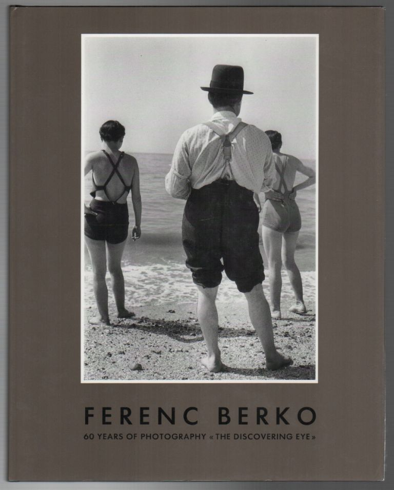 FERENC BERKO: 60 Years of Photography: The Discovering Eye. Karl STEINARTH.