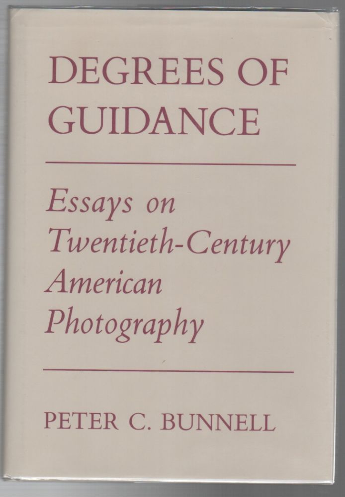 DEGREES OF GUIDANCE: Essays on Twentieth-Century American Photography. Peter C. BUNNELL.