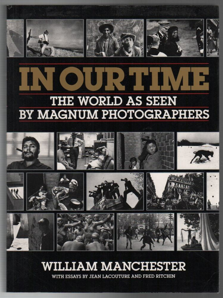 IN OUR TIME: The World As Seen By Magnum Photographers. William MANCHESTER.