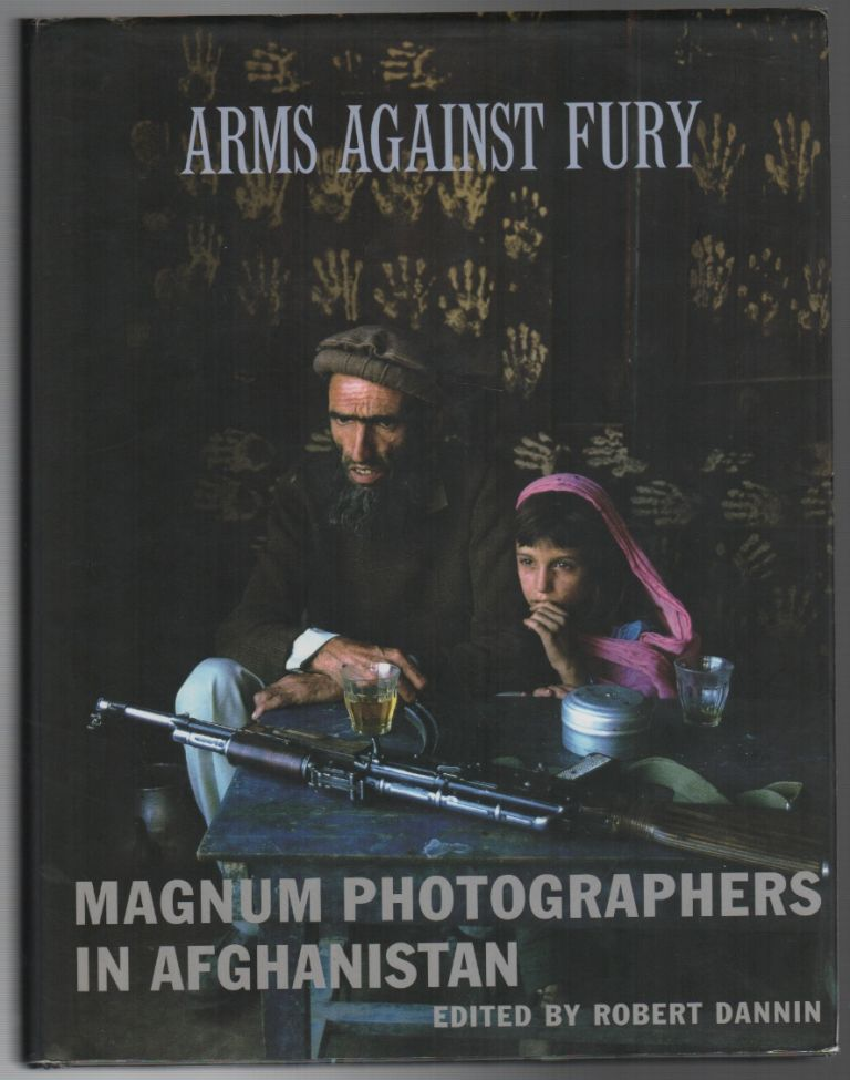 ARMS AGAINST FURY: Magnum Photographers in Afghanistan. Robert DANNIN.