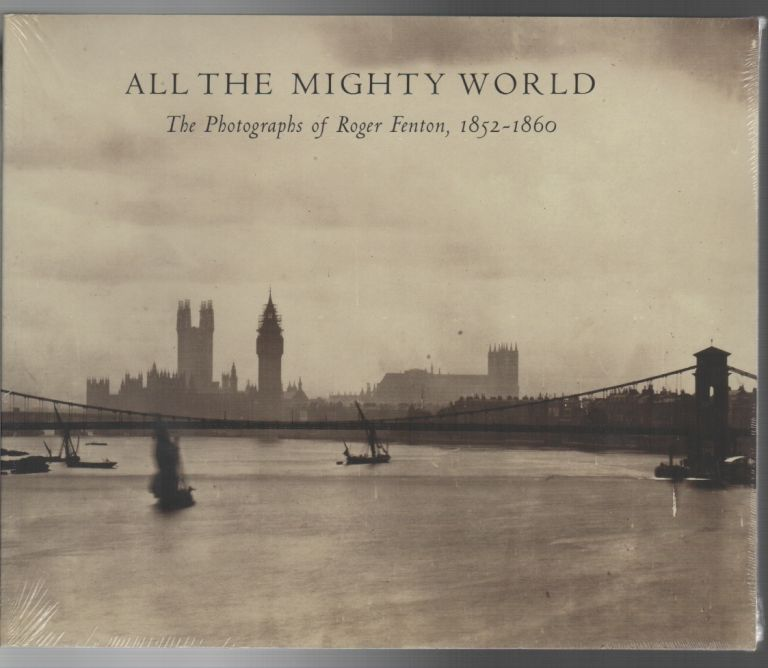 ALL THE MIGHTY WORLD: The Photographs of Roger Fenton, 1852-1860. Gordon BALDWIN.
