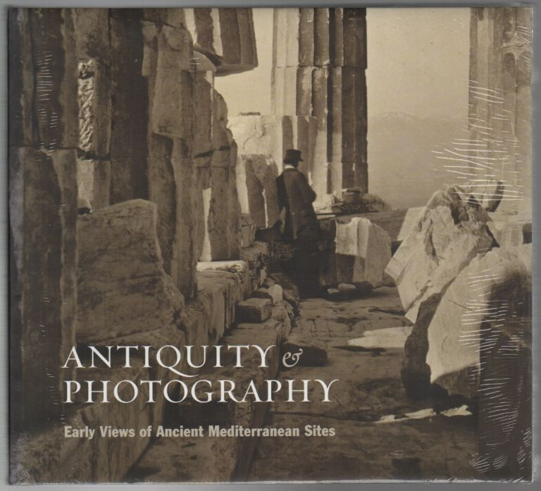 ANTIQUITY AND PHOTOGRAPHY: Early Views of Ancient Mediterranean Sites. Claire LYONS.