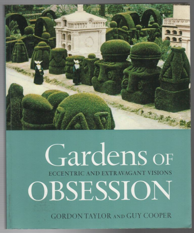 GARDENS OF OBSESSION: Eccentric and Extravagant Visions. Gordon TAYLOR, Guy Cooper.