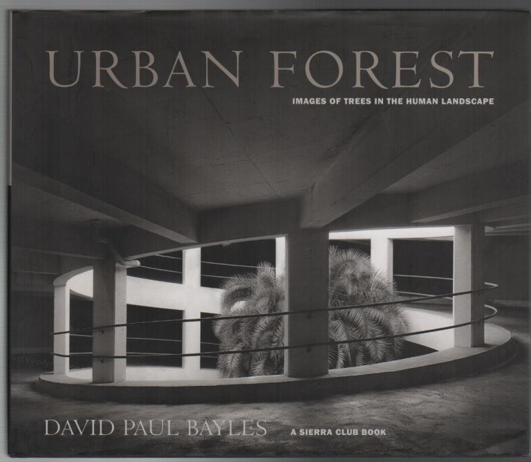 URBAN FOREST: Images of Trees in the Human Landscape. David Paul BAYLES.