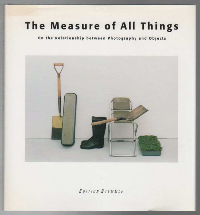 THE MEASURE OF ALL THINGS: On the Relationship Between Photography and Objects. Peter WEIERMAIR.