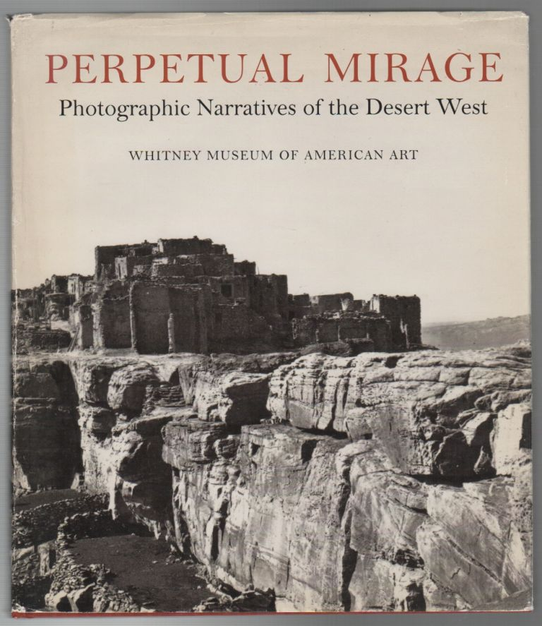 PERPETUAL MIRAGE: Photographic Narratives of the Desert West. May CASTLEBERRY.