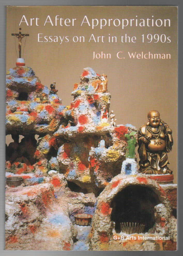 ART AFTER APPROPRIATION: Essays on Art in the 1990s. John C. WELCHMAN.