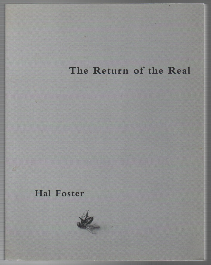 THE RETURN OF THE REAL: The Avant-Garde at the End of the Century. Hal FOSTER.