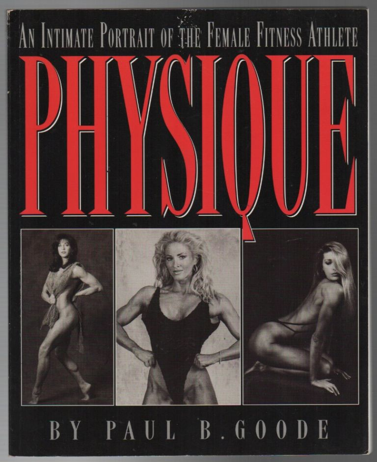 PHYSIQUE: An Intimate Portrait of the Female Fitness Athlete. Paul B. GOODE.