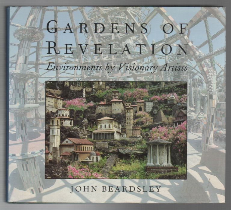 GARDENS OF REVELATION: Environments by Visionary Artists. John BEARDSLEY.