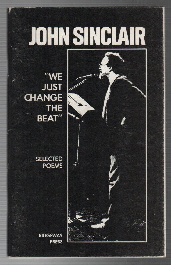 """""""WE JUST CHANGE THE BEAT"""": Selected Poems. John SINCLAIR."""
