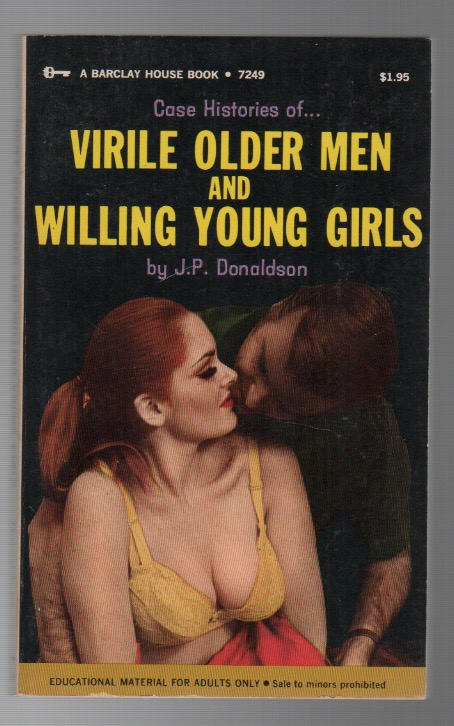 CASE HISTORIES OF...VIRILE OLDER MEN AND WILLING YOUNG GIRLS. J. P. DONALDSON, Pseud. Donald J. Pfeil.