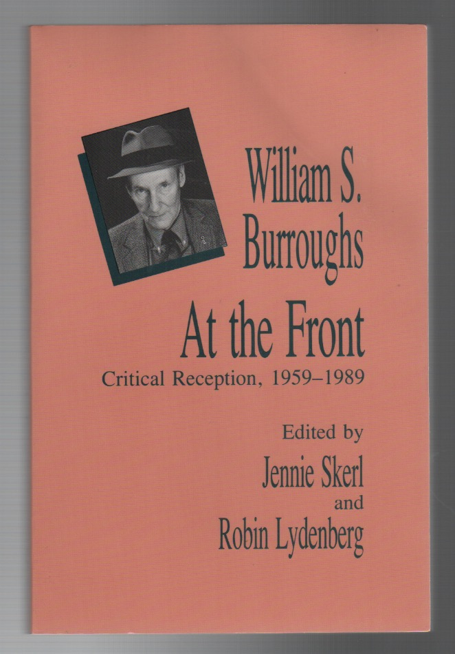 WILLIAM S. BURROUGHS AT THE FRONT: Critical Reception, 1959-1989. Jennie SKERL, Robin Lydenberg.