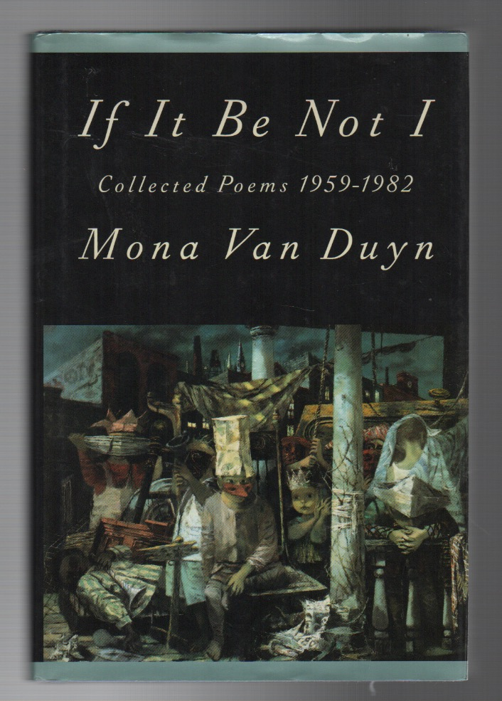 IF IT BE NOT I: Collected Poems 1959-1982. Mona VAN DUYN.