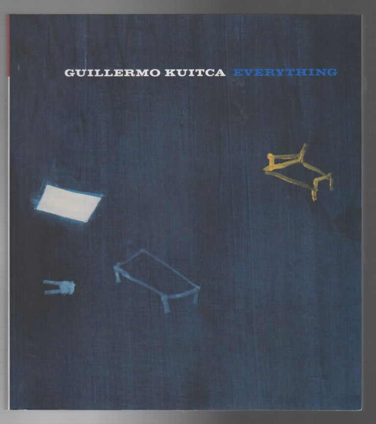 EVERYTHING: Paintings and Works on Paper, 1980 - 2008. Guillermo KUITKA.