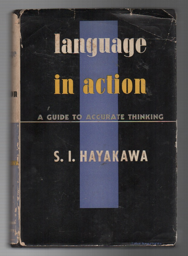 LANGUAGE IN ACTION: A Guide to Accurate Thinking. S. I. HAYAKAWA.