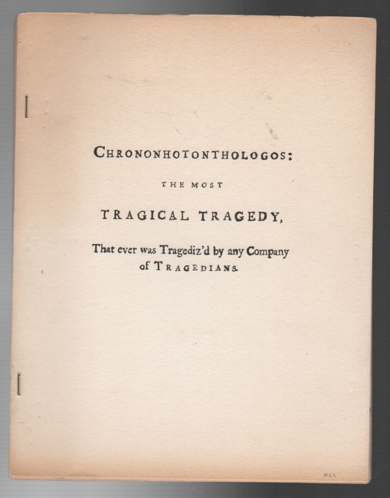 CHRONONHOTONTHOLOGOS: The Most Tragical Tragedy That Ever Was Tragediz'd By Any Company of Tragedians. Henry CAREY, Ron Padgett.