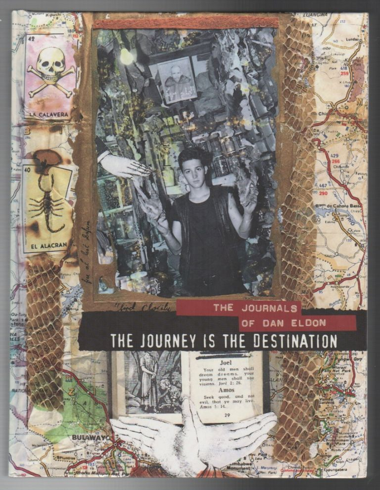 THE JOURNEY IS THE DESTINATION: The Journals of Dan Eldon. Dan ELDON, Kathy Eldon.